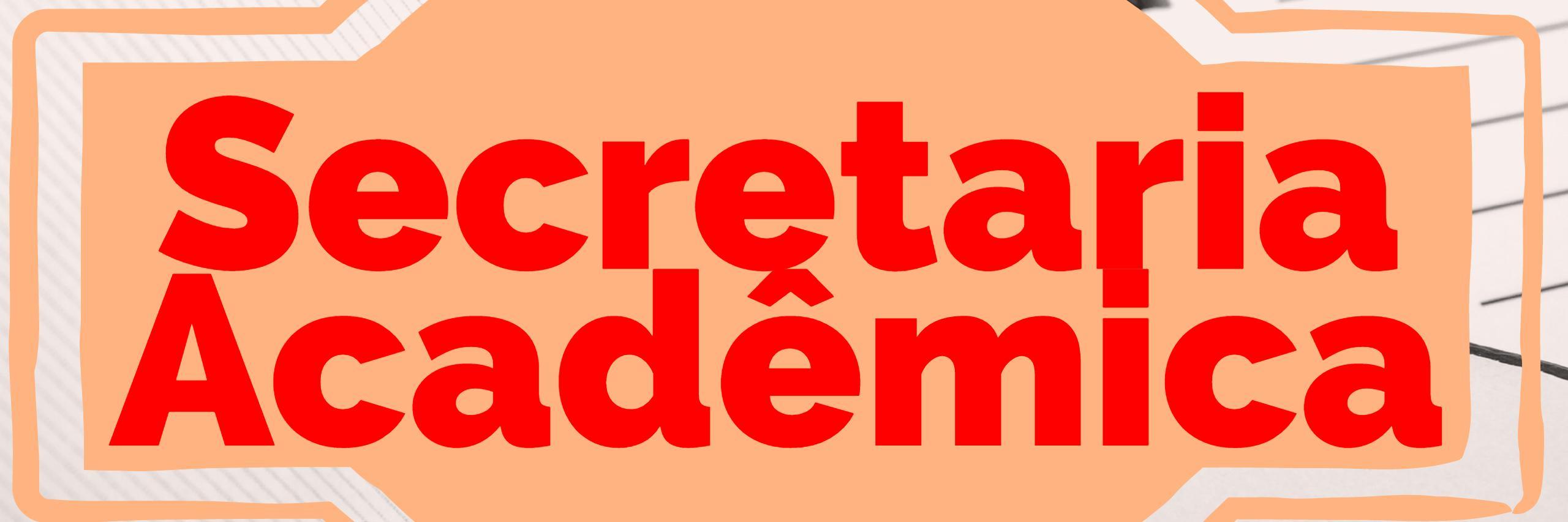 Secretaria Acadêmica: Informações, documentos e serviços para o estudante.